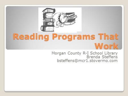 Reading Programs That Work Morgan County R-I School Library Brenda Steffens