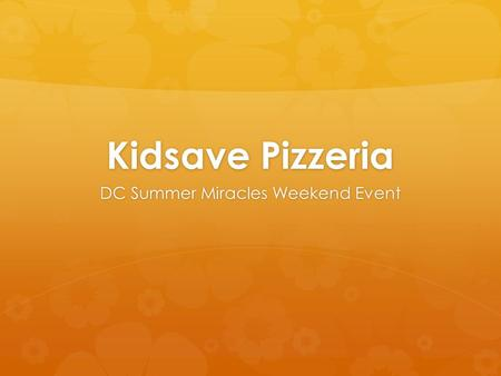 Kidsave Pizzeria DC Summer Miracles Weekend Event.