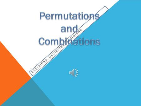 OBJECTIVES I will : Compare and contrast permutations and combinations. Understand terminology and variables associated with permutations and combinations.