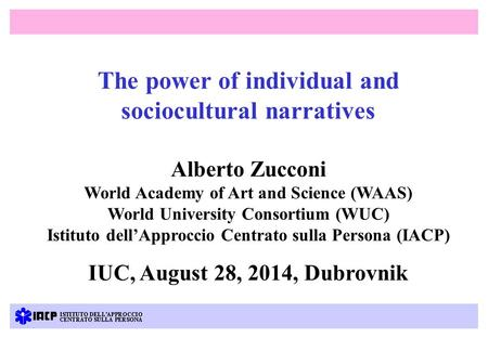 The power of individual and sociocultural narratives Alberto Zucconi World Academy of Art and Science (WAAS) World University Consortium (WUC) Istituto.