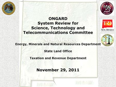 ONGARD System Review for Science, Technology and Telecommunications Committee Energy, Minerals and Natural Resources Department State Land Office Taxation.