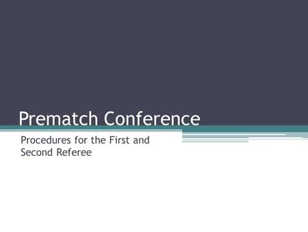 Prematch Conference Procedures for the First and Second Referee.