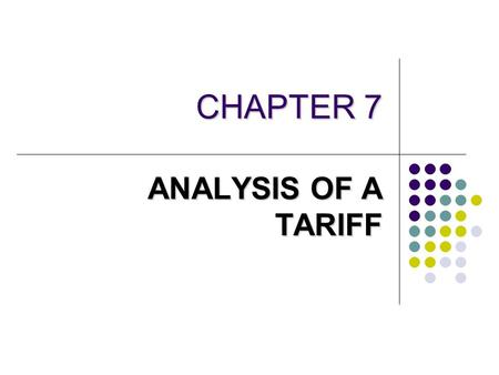 CHAPTER 7 ANALYSIS OF A TARIFF. 2 The concept of tariff A tariff is a tax on importing a good service into a country, usually collected by customs officials.
