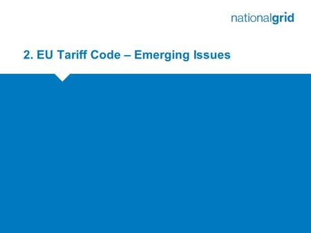 2. EU Tariff Code – Emerging Issues. EU Tariff Code – ACER Feedback No.ACER Request/Issue 1Redefine Transmission Services Definition -Harmonised definition.