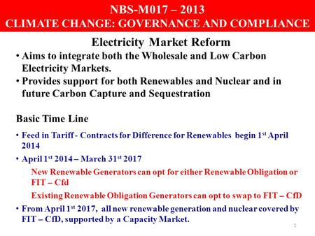 1 NBS-M017 – 2013 CLIMATE CHANGE: GOVERNANCE AND COMPLIANCE Electricity Market Reform Aims to integrate both the Wholesale and Low Carbon Electricity Markets.