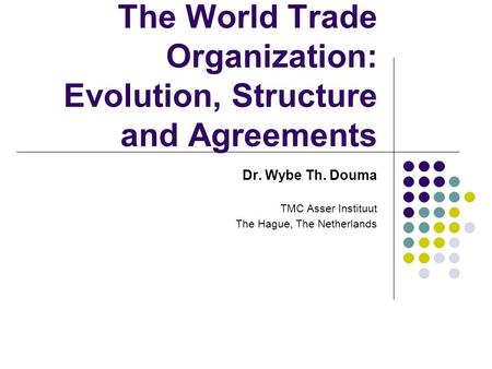 The World <strong>Trade</strong> Organization: Evolution, Structure and <strong>Agreements</strong>