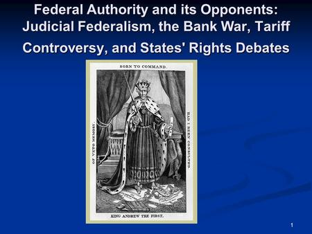Federal Authority and its Opponents: Judicial Federalism, the Bank War, Tariff Controversy, and States' Rights Debates.