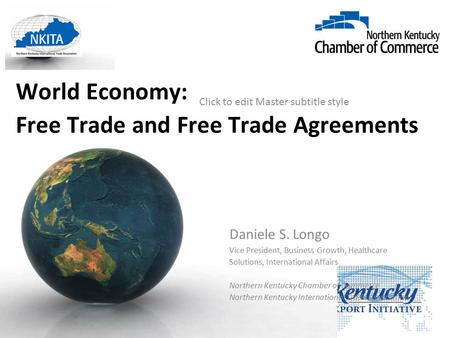 Click to edit Master subtitle style World Economy: Free Trade and Free Trade Agreements Daniele S. Longo Vice President, Business Growth, Healthcare Solutions,