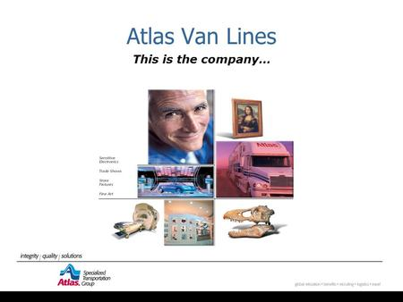Atlas Van Lines This is the company…. Focus on Corporate Relocation Market Share  Atlas held a 22.4% market share for national account domestic traffic.