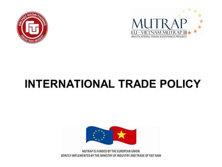 INTERNATIONAL TRADE POLICY. Module 2 NON AGRICULTURAL MARKET ACCESS (NAMA) TARIFFSAND TARIFF STRUCTURES.