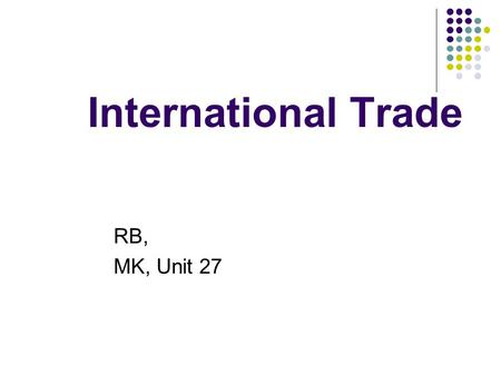 International Trade RB, MK, Unit 27. What do you know about? Adam Smith David Ricardo.