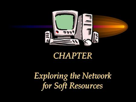 CHAPTER Exploring the Network for Soft Resources.