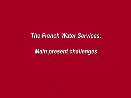 May 2005 The French Water Services: Main present challenges.