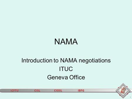 1 NAMA Introduction to NAMA negotiations ITUC Geneva Office.