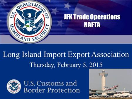 Cargo Enforcement Reporting and Tracking System Date in 25 point Arial, Cool Gray 6 C JFK Trade Operations NAFTA Long Island Import Export Association.