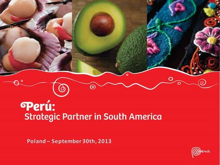 Peru on today's world stage  Coherent and responsible macroeconomic policies  Making the most of trade liberalization  Export growth and diversification.