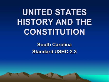 UNITED STATES HISTORY AND THE CONSTITUTION South Carolina Standard USHC-2.3.
