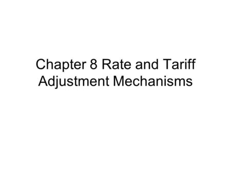 Chapter 8 Rate and Tariff Adjustment Mechanisms. 8.2 Inflation Adjustments RPI-X Adjustment (most common) RPI--- retail (consumer) price inflation index.
