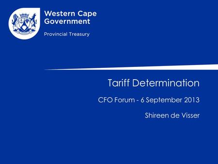 Tariff Determination CFO Forum - 6 September 2013 Shireen de Visser.