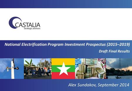 National Electrification Program Investment Prospectus (2015–2019) Draft Final Results Alex Sundakov, September 2014.