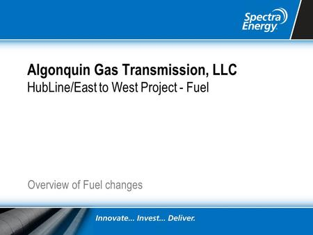 Algonquin Gas Transmission, LLC HubLine/East to West Project - Fuel Overview of Fuel changes.