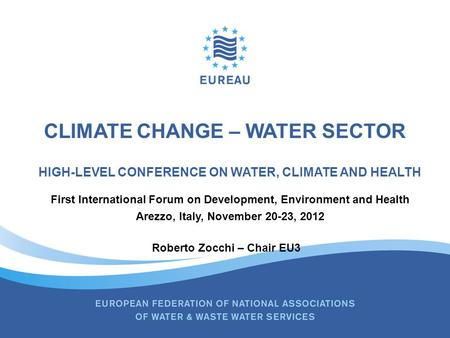 CLIMATE CHANGE – WATER SECTOR HIGH-LEVEL CONFERENCE ON WATER, CLIMATE AND HEALTH First International Forum on Development, Environment and Health Arezzo,