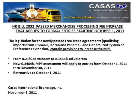 HR BILL 2832 PASSED MERCHANDISE PROCESSING FEE INCREASE THAT APPLIES TO FORMAL ENTRIES STARTING OCTOBER 1, 2011 The legislation for the newly passed Free.