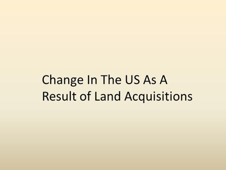 Change In The US As A Result of Land Acquisitions.