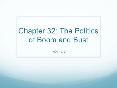 Chapter 32: The Politics of Boom and Bust 1920-1932.