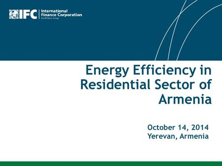 October 14, 2014 Yerevan, Armenia Energy Efficiency in Residential Sector of Armenia.