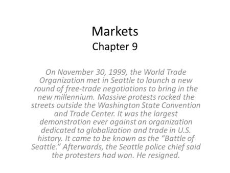 Markets Chapter 9 On November 30, 1999, the World Trade Organization met in Seattle to launch a new round of free-trade negotiations to bring in the new.