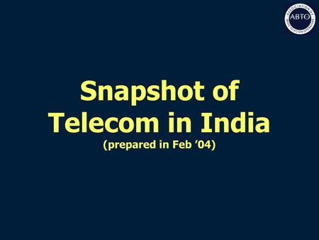 Snapshot of Telecom in India (prepared in Feb '04)