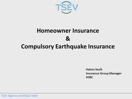 Hakan Sezik Insurance Group Manager HSBC Homeowner Insurance & Compulsory Earthquake Insurance.