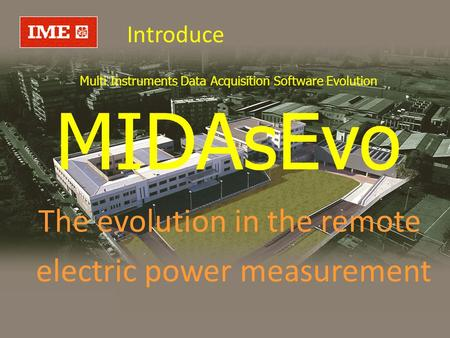 Multi Instruments Data Acquisition Software Evolution The evolution in the remote electric power measurement Introduce MIDAsEvo.