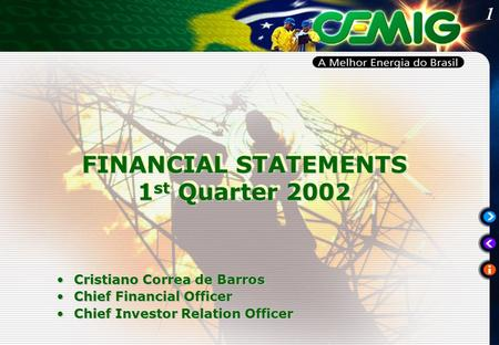 1 FINANCIAL STATEMENTS 1 st Quarter 2002 FINANCIAL STATEMENTS 1 st Quarter 2002 Cristiano Correa de BarrosCristiano Correa de Barros Chief Financial OfficerChief.