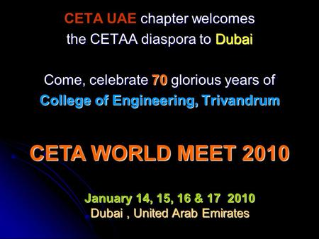 Chapter welcomes CETA UAE chapter welcomes the CETAA diaspora to Dubai Come, celebrate 70 glorious years of College of Engineering, Trivandrum January.