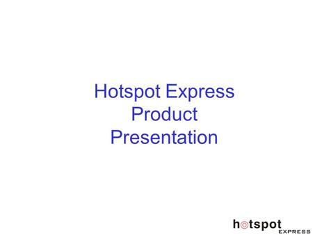 Hotspot Express Product Presentation. Hotspot Express $ One of the Pioneers of complete WiFi solutions in India $ Specialist in Out-Door Transmitters.