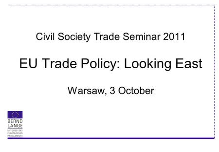 Civil Society Trade Seminar 2011 EU Trade Policy: Looking East Warsaw, 3 October.