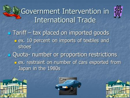 Government Intervention in International Trade Tariff – tax placed on imported goods Tariff – tax placed on imported goods ex. 10 percent on imports of.