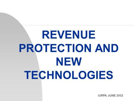 IURPA JUNE 2002 REVENUE PROTECTION AND NEW TECHNOLOGIES.
