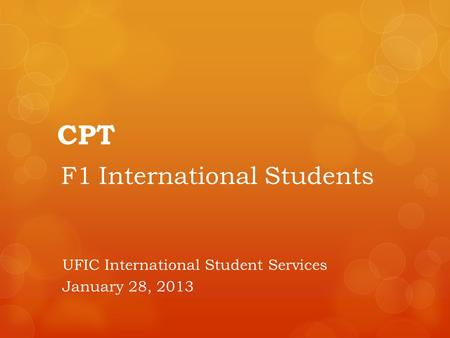 CPT F1 International Students UFIC International Student Services January 28, 2013.