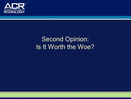 Second Opinion: Is It Worth the Woe?. A Special Thank You to: Dr. David M. Yousem, M.D., M.B.A. Professor, Department of Radiology Vice Chairman of Program.