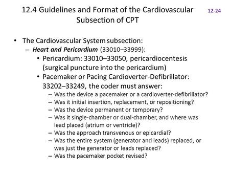 12.4 Guidelines and Format of the Cardiovascular Subsection of CPT The Cardiovascular System subsection: – Heart and Pericardium (33010–33999): Pericardium: