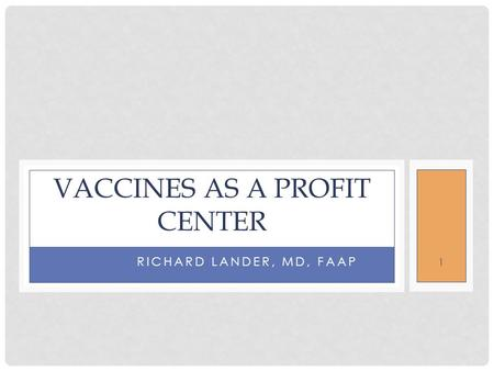 RICHARD LANDER, MD, FAAP VACCINES AS A PROFIT CENTER 1.