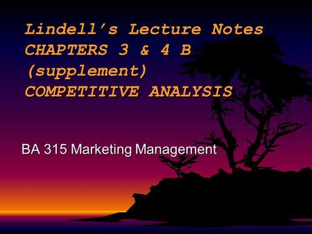 Lindell's Lecture Notes CHAPTERS 3 & 4 B (supplement) COMPETITIVE ANALYSIS BA 315 Marketing Management.