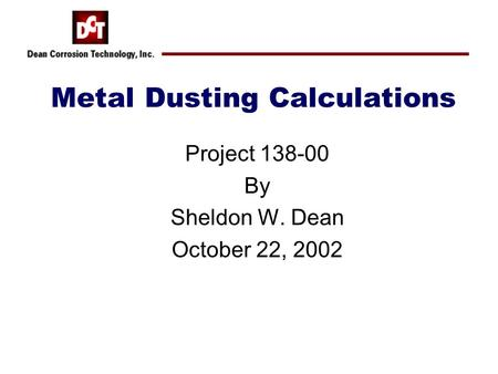 Metal Dusting Calculations Project 138-00 By Sheldon W. Dean October 22, 2002.