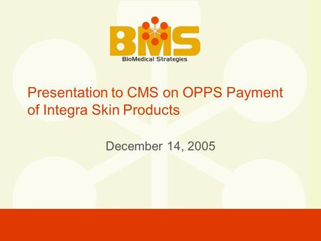 Presentation to CMS on OPPS Payment of Integra Skin Products December 14, 2005.