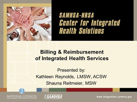 Billing & Reimbursement of Integrated Health Services Presented by: Kathleen Reynolds, LMSW, ACSW Shauna Reitmeier, MSW.