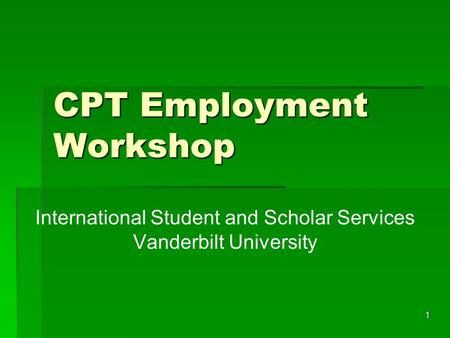 1 CPT Employment Workshop International Student and Scholar Services Vanderbilt University.