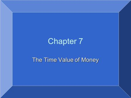Copyright © 2007 by John Wiley & Sons, Inc. All rights reserved Chapter 7 The Time Value of Money.